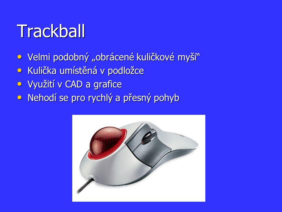 """Trackball Velmi podobný """"obrácené kuličkové myši"""" Velmi podobný """"obrácené kuličkové myši"""" Kulička umístěná v podložce Kulička umístěná v podložce Využ"""