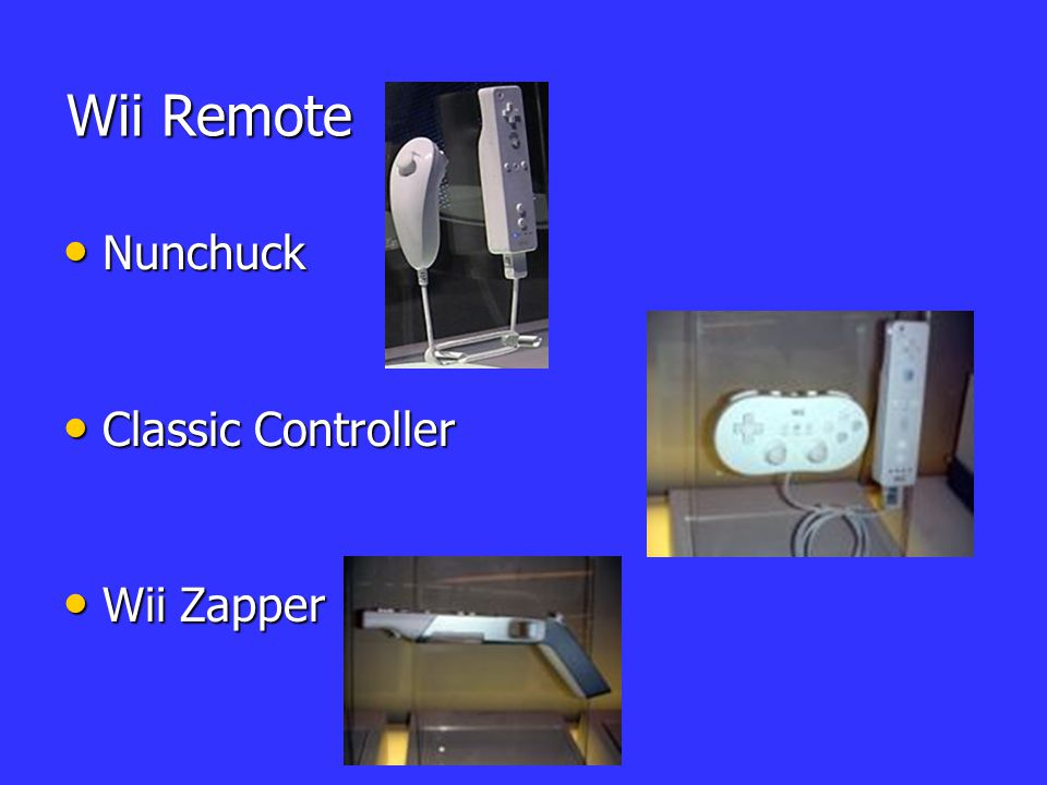 Wii Remote Nunchuck Nunchuck Classic Controller Classic Controller Wii Zapper Wii Zapper