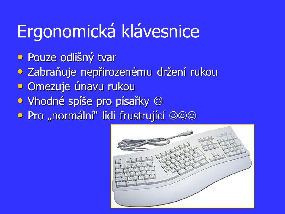 Ergonomická klávesnice Pouze odlišný tvar Pouze odlišný tvar Zabraňuje nepřirozenému držení rukou Zabraňuje nepřirozenému držení rukou Omezuje únavu r