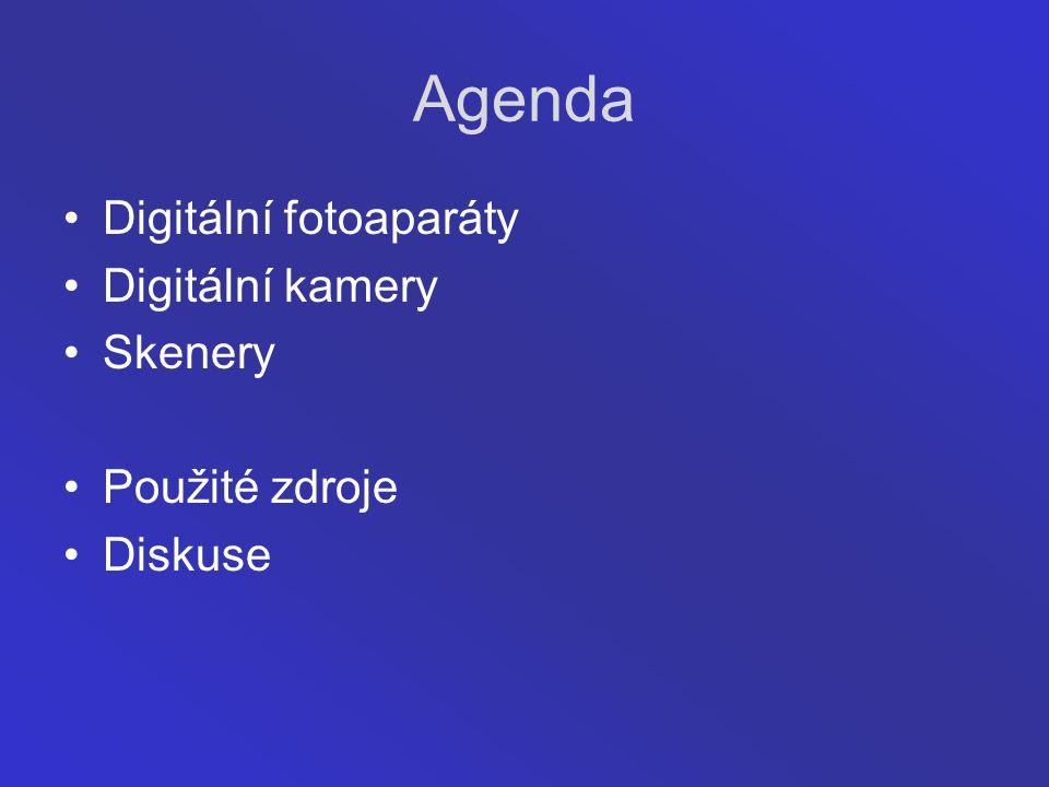 Agenda Digitální fotoaparáty Digitální kamery Skenery Použité zdroje Diskuse