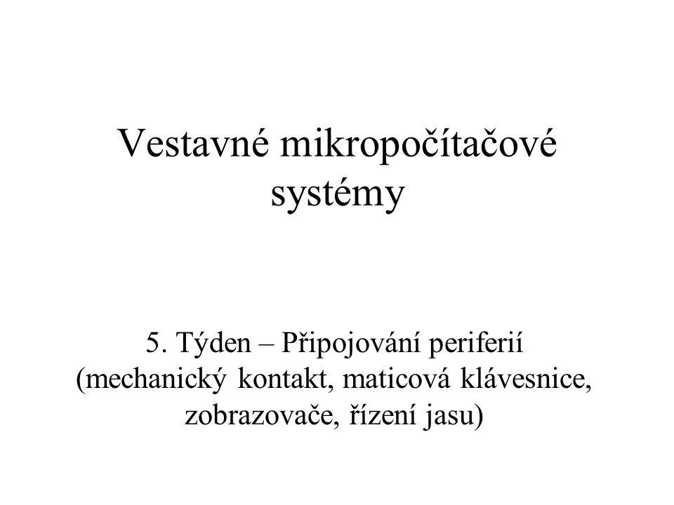 Vestavné mikropočítačové systémy 5. Týden – Připojování periferií (mechanický kontakt, maticová klávesnice, zobrazovače, řízení jasu)