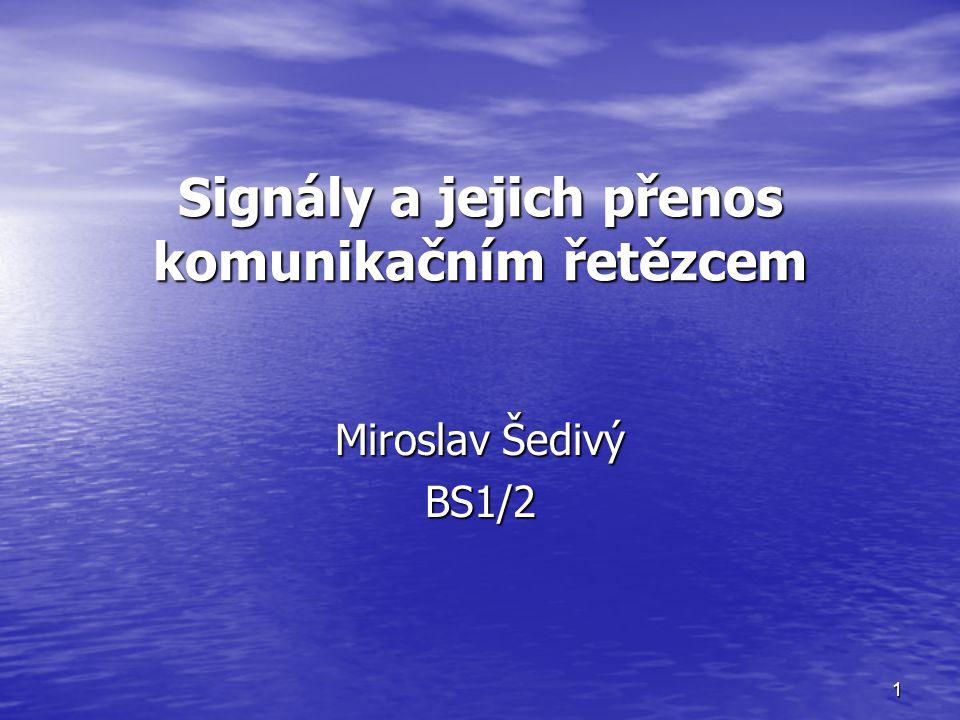 1 Signály a jejich přenos komunikačním řetězcem Miroslav Šedivý BS1/2