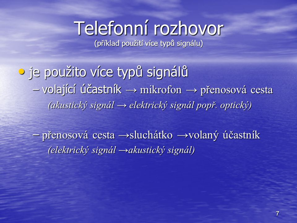 7 Telefonní rozhovor (příklad použití více typů signálu) je použito více typů signálů je použito více typů signálů –volající účastník → mikrofon → pře