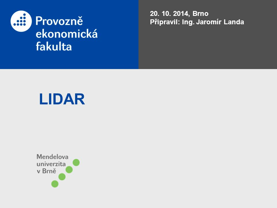 LIDAR 20. 10. 2014, Brno Připravil: Ing. Jaromír Landa