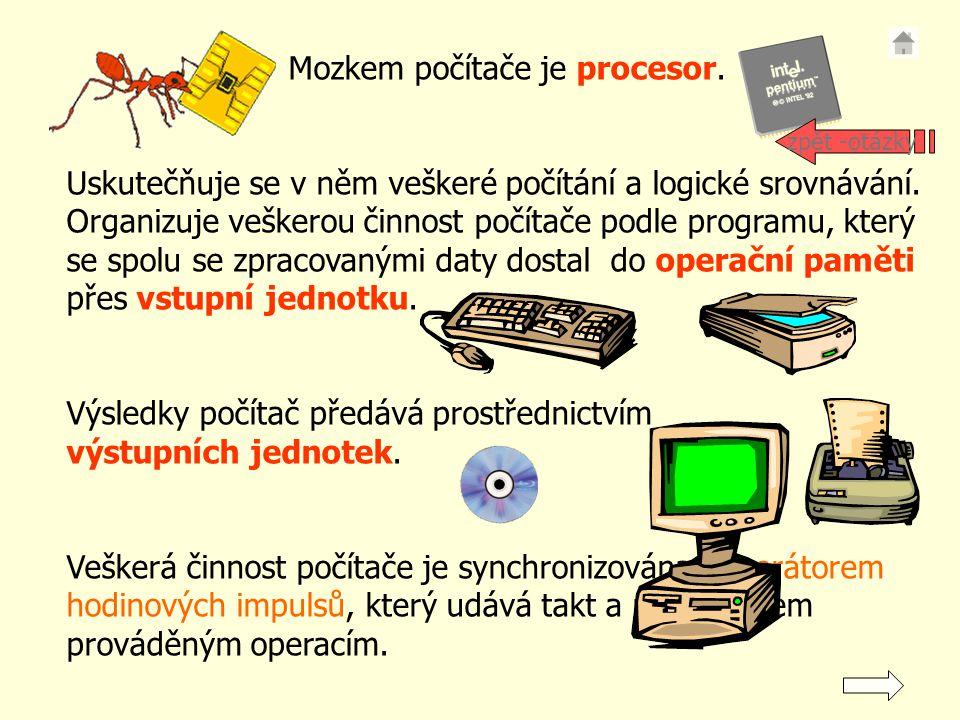 Mozkem počítače je procesor.Uskutečňuje se v něm veškeré počítání a logické srovnávání.