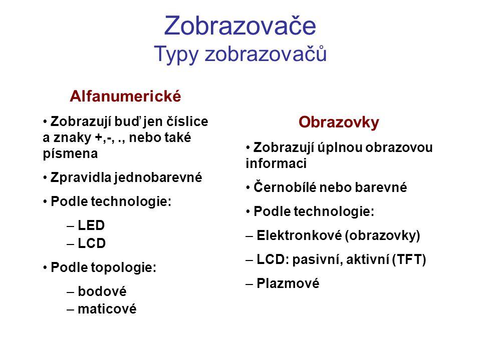 Zobrazovače Typy zobrazovačů Alfanumerické Zobrazují buď jen číslice a znaky +,-,., nebo také písmena Zpravidla jednobarevné Podle technologie: – LED