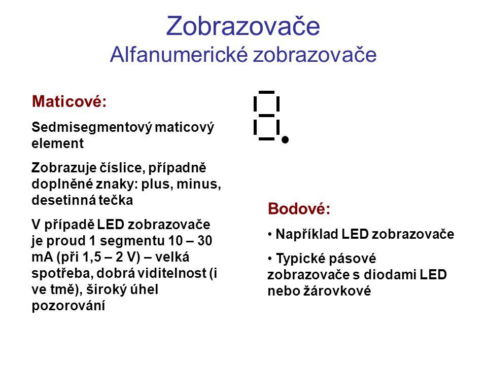 Zobrazovače Alfanumerické zobrazovače Bodové: Například LED zobrazovače Typické pásové zobrazovače s diodami LED nebo žárovkové Maticové: Sedmisegment