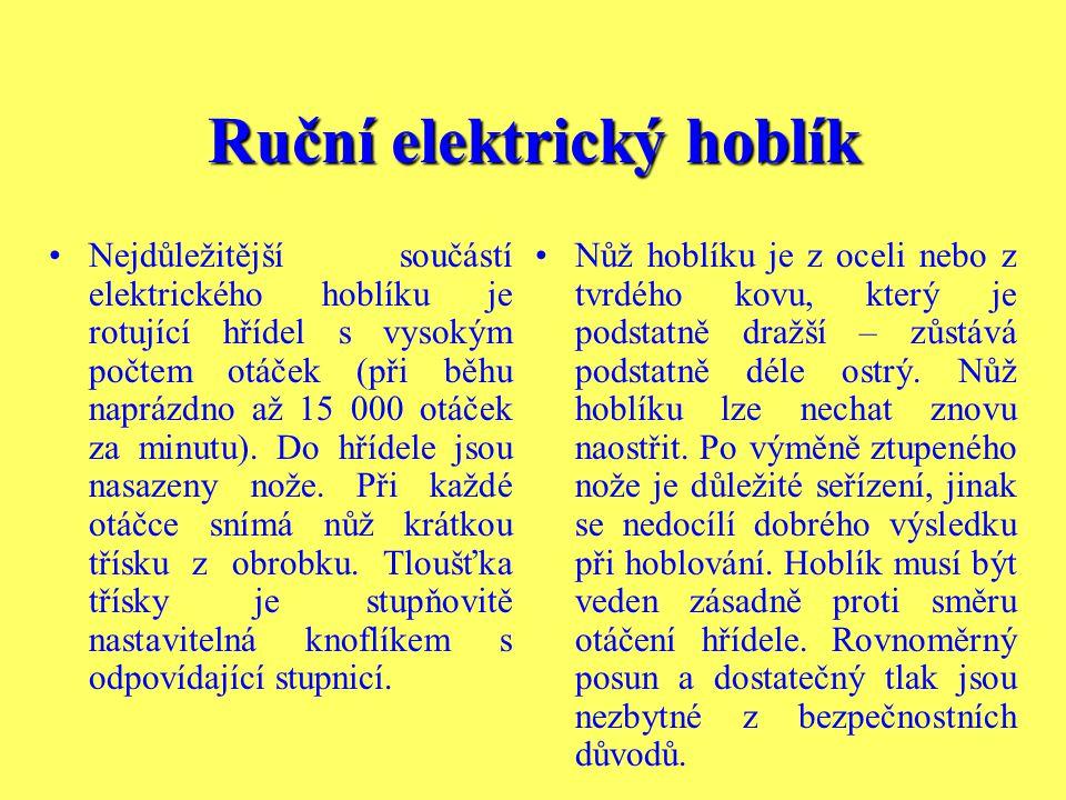 Ruční elektrický hoblík Nejdůležitější součástí elektrického hoblíku je rotující hřídel s vysokým počtem otáček (při běhu naprázdno až 15 000 otáček za minutu).