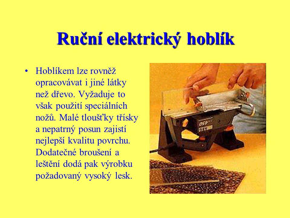 Ruční elektrický hoblík Při použití připevněného hoblíku je nezbytně nutná ochrana ruky. Hoblík se pohybuje tak, že hřídel s noži je volně uložena jen