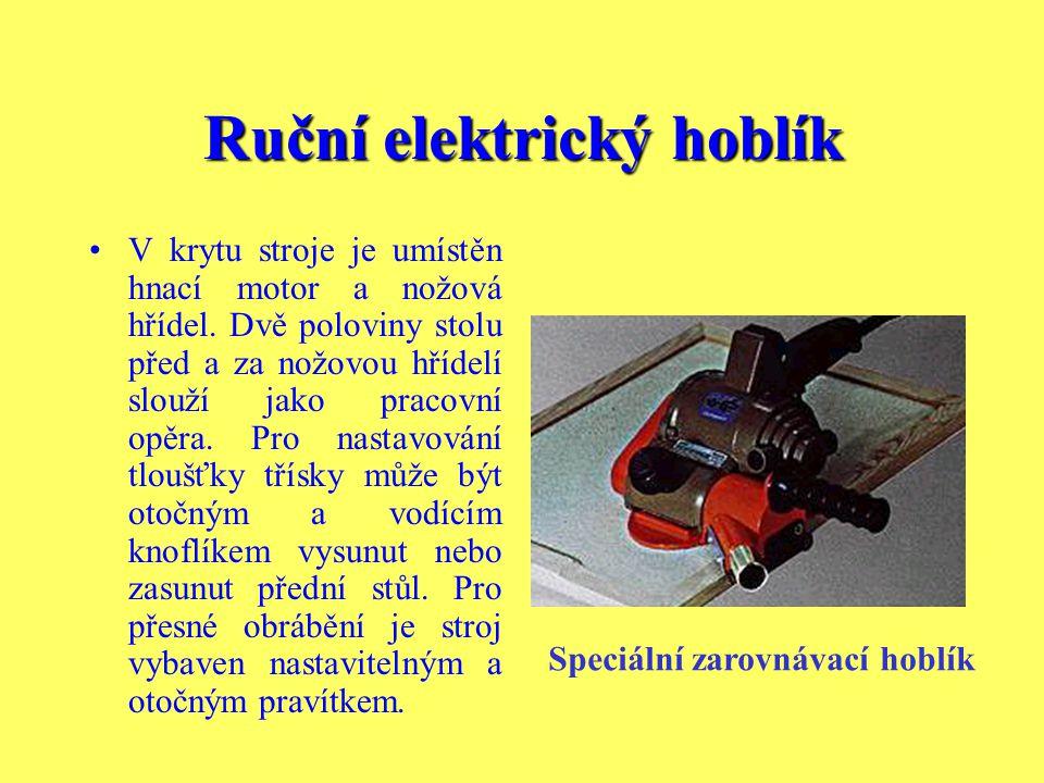 Ruční elektrický hoblík Hoblík je potřebné vést vždy oběma rukama. Obrobek musí být upevněn. Zbytky pryskyřice nebo klihu, které ulpěly na nožích nebo