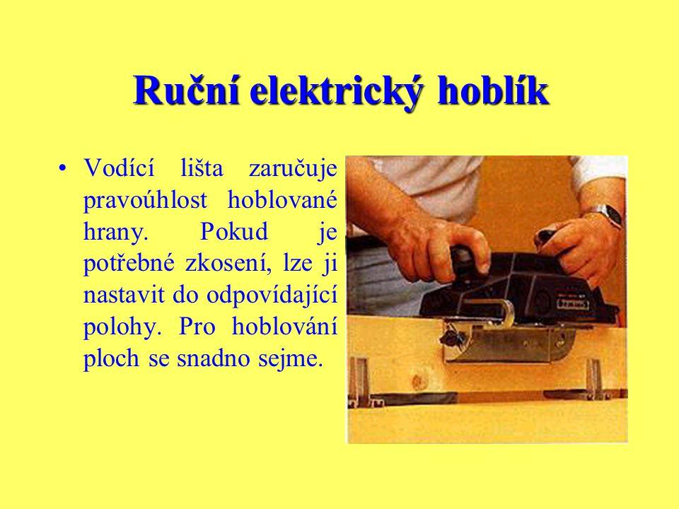 Ruční elektrický hoblík V krytu stroje je umístěn hnací motor a nožová hřídel. Dvě poloviny stolu před a za nožovou hřídelí slouží jako pracovní opěra