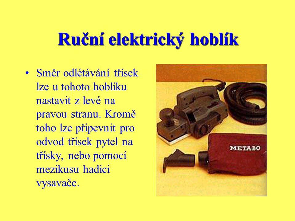 Ruční elektrický hoblík Ke srážení hran má řada hoblíků v plazu drážku ve tvaru V. Hoblík se posunuje v úhlu 45° přes hranu prkna, a tím se dosáhne po