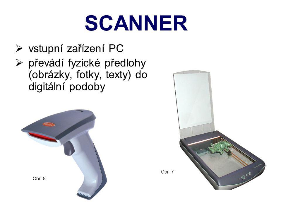 SCANNER  vstupní zařízení PC  převádí fyzické předlohy (obrázky, fotky, texty) do digitální podoby Obr. 7 Obr. 8