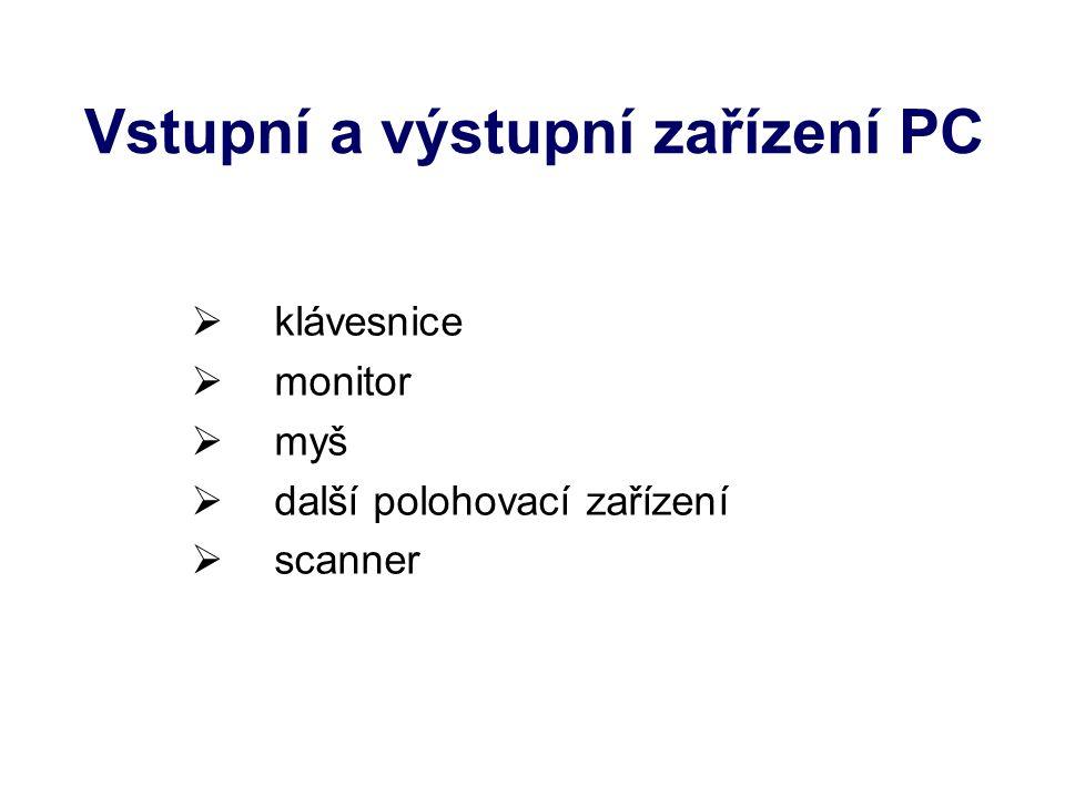 Vstupní a výstupní zařízení PC  klávesnice  monitor  myš  další polohovací zařízení  scanner