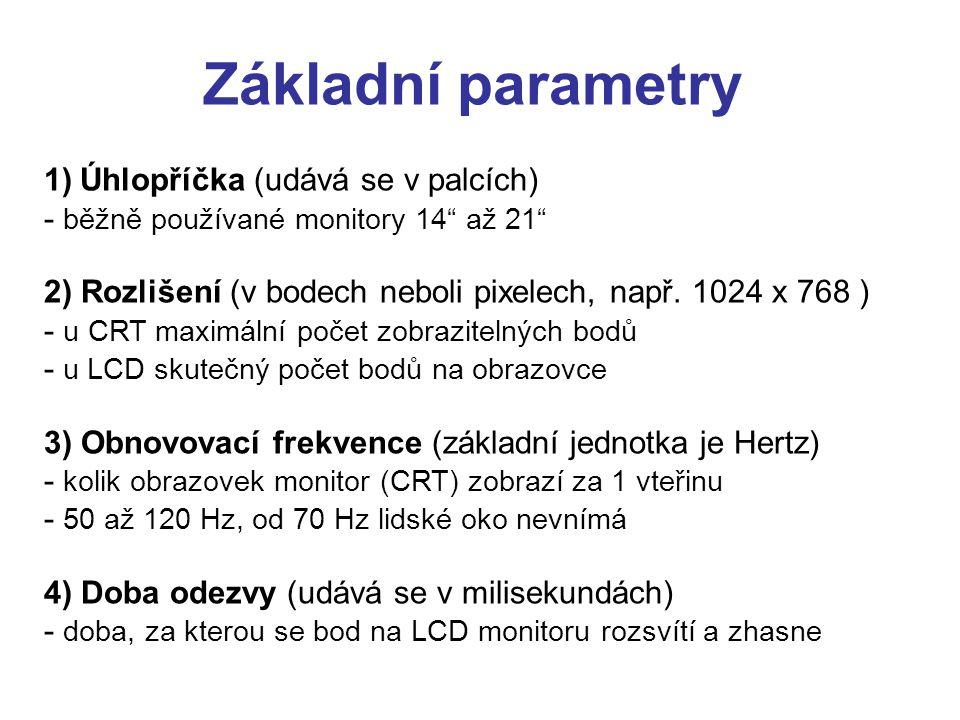 """Základní parametry 1)Úhlopříčka (udává se v palcích) - běžně používané monitory 14"""" až 21"""" 2) Rozlišení (v bodech neboli pixelech, např. 1024 x 768 )"""