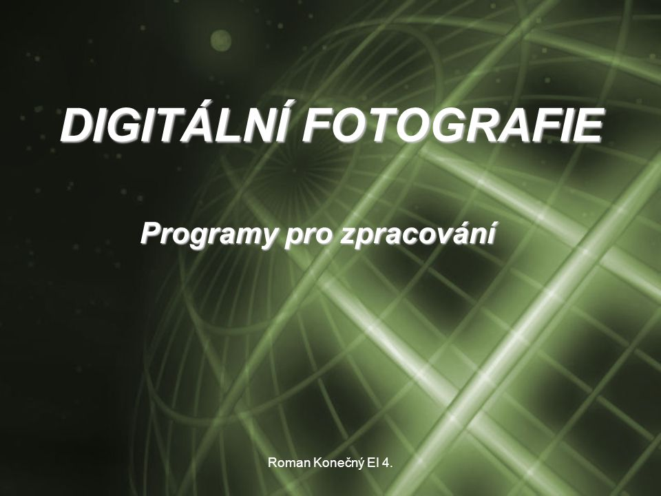 Roman Konečný EI 4.2 OBSAH: CO JE DIGITÁLNÍ FOTOGRAFIE BARVY V DIGITÁLNÍ FOTOGRAFII FORMÁTY DAT PRO DIGITÁLNÍ FOTOGRAFII A KOMPRESE PROGRAMY PRO ZPRACOVÁNÍ A PREZENTACI FOTOGRAFIÍ ÚPRAVA FOTOGRAFIE UKÁZKA ÚPRAVY FOTOGRAFIE V PROGRAMU ADOBE PHOTOSHOP CS