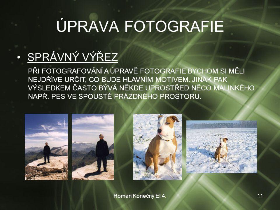 Roman Konečný EI 4.11 ÚPRAVA FOTOGRAFIE SPRÁVNÝ VÝŘEZ PŘI FOTOGRAFOVÁNÍ A ÚPRAVĚ FOTOGRAFIE BYCHOM SI MĚLI NEJDŘÍVE URČIT, CO BUDE HLAVNÍM MOTIVEM.