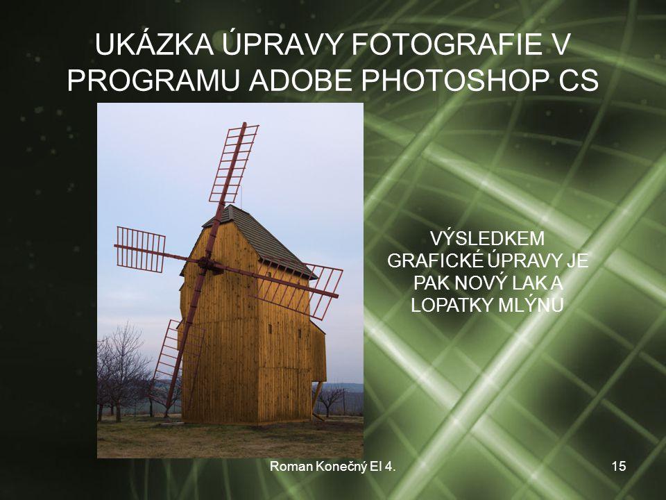 Roman Konečný EI 4.15 UKÁZKA ÚPRAVY FOTOGRAFIE V PROGRAMU ADOBE PHOTOSHOP CS VÝSLEDKEM GRAFICKÉ ÚPRAVY JE PAK NOVÝ LAK A LOPATKY MLÝNU