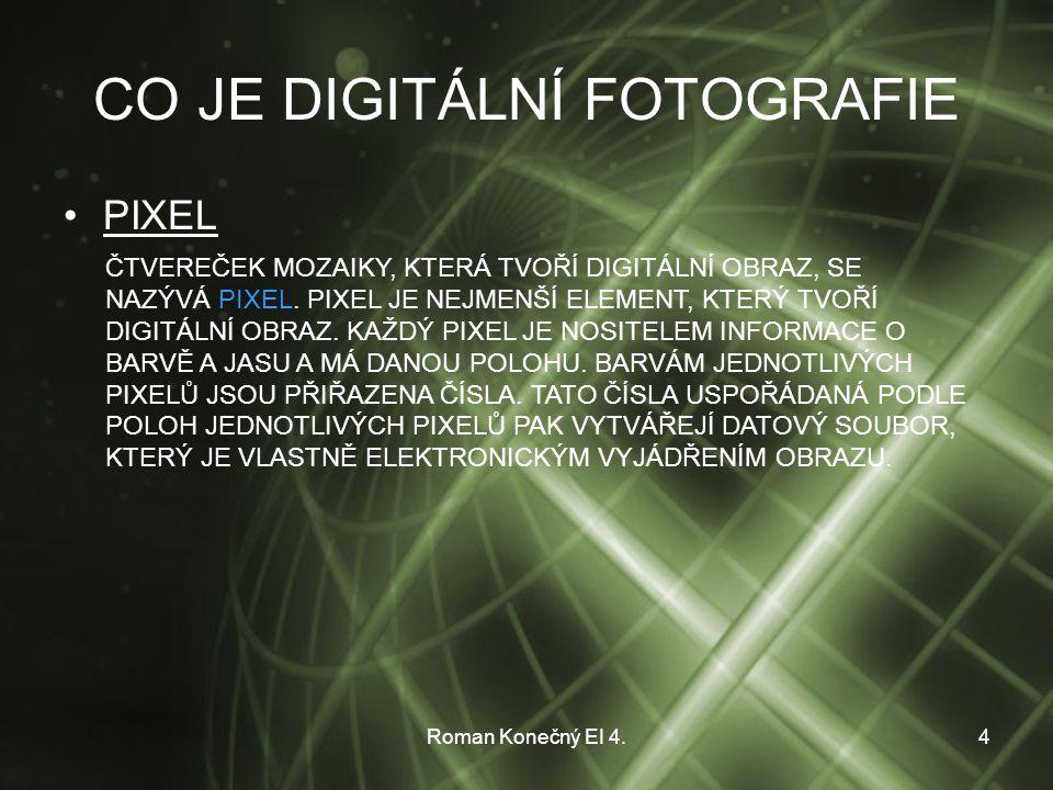 Roman Konečný EI 4.4 CO JE DIGITÁLNÍ FOTOGRAFIE PIXEL ČTVEREČEK MOZAIKY, KTERÁ TVOŘÍ DIGITÁLNÍ OBRAZ, SE NAZÝVÁ PIXEL.