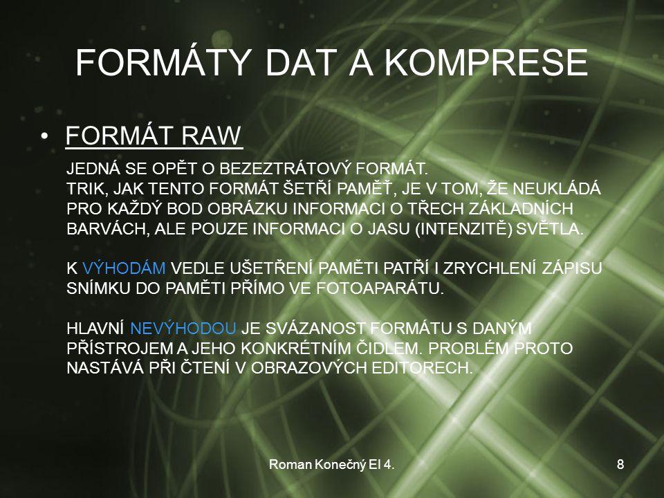 Roman Konečný EI 4.8 FORMÁTY DAT A KOMPRESE FORMÁT RAW JEDNÁ SE OPĚT O BEZEZTRÁTOVÝ FORMÁT.