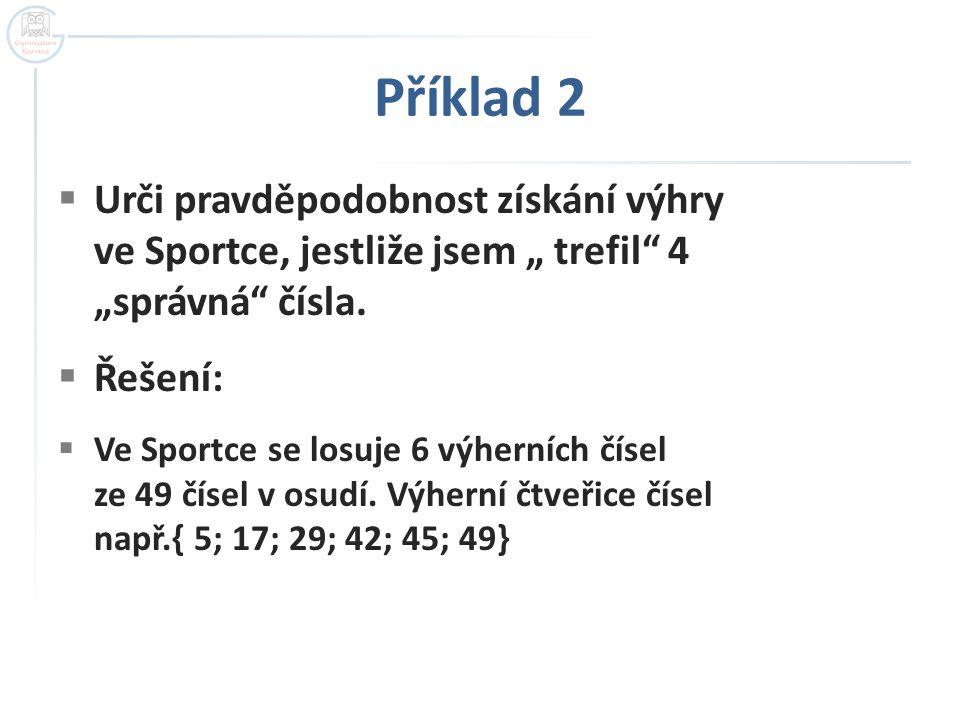 """Příklad 2  Urči pravděpodobnost získání výhry ve Sportce, jestliže jsem """" trefil"""" 4 """"správná"""" čísla.  Řešení:  Ve Sportce se losuje 6 výherních čís"""