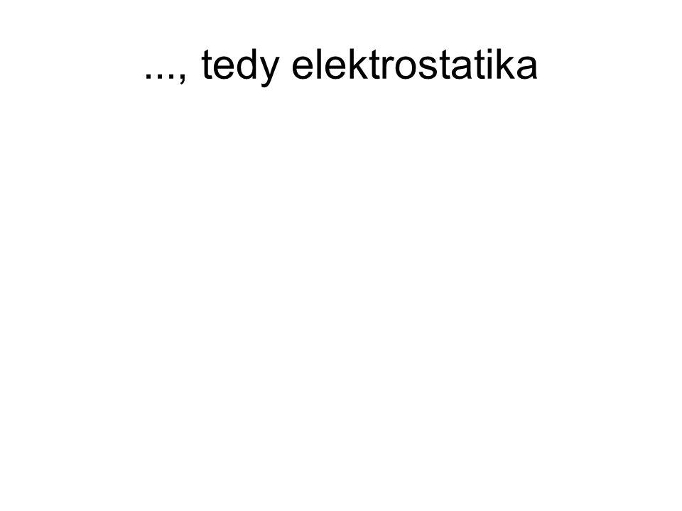 ..., tedy elektrostatika