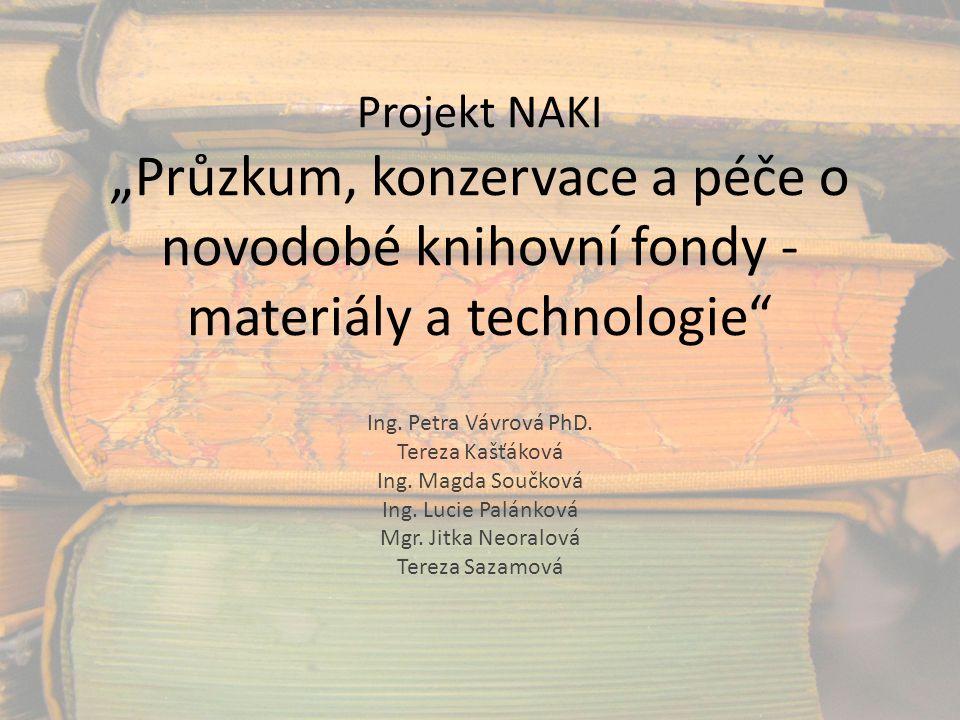 """Projekt NAKI """"Průzkum, konzervace a péče o novodobé knihovní fondy - materiály a technologie"""" Ing. Petra Vávrová PhD. Tereza Kašťáková Ing. Magda Souč"""