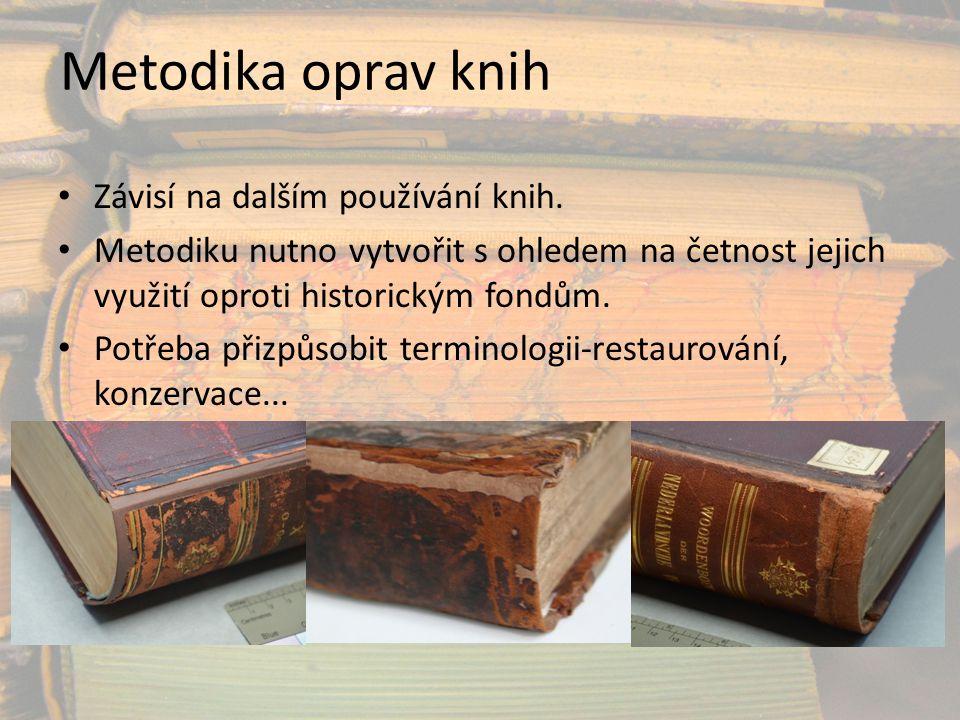 Metodika oprav knih Závisí na dalším používání knih. Metodiku nutno vytvořit s ohledem na četnost jejich využití oproti historickým fondům. Potřeba př