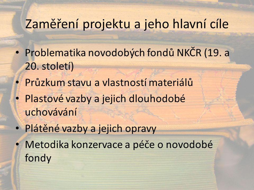 Zaměření projektu a jeho hlavní cíle Problematika novodobých fondů NKČR (19. a 20. století) Průzkum stavu a vlastností materiálů Plastové vazby a jeji