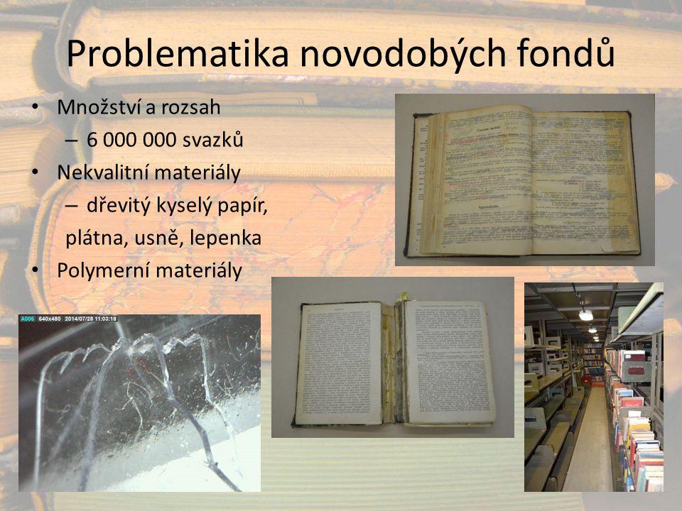 Problematika novodobých fondů Množství a rozsah – 6 000 000 svazků Nekvalitní materiály – dřevitý kyselý papír, plátna, usně, lepenka Polymerní materi