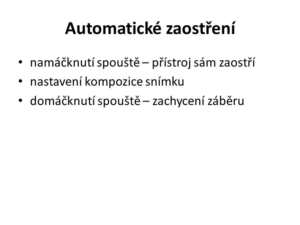 Automatické zaostření namáčknutí spouště – přístroj sám zaostří nastavení kompozice snímku domáčknutí spouště – zachycení záběru