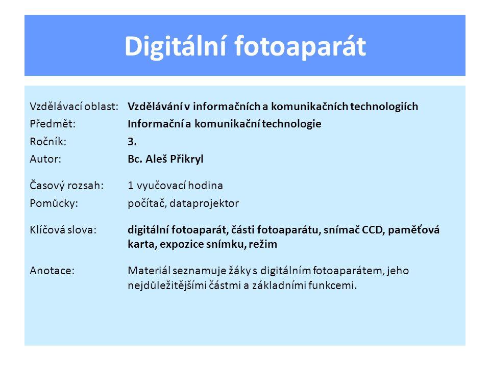 Digitální fotoaparát Vzdělávací oblast:Vzdělávání v informačních a komunikačních technologiích Předmět:Informační a komunikační technologie Ročník:3.