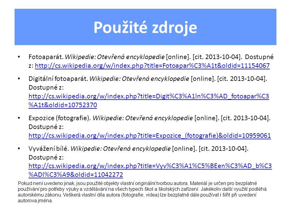 Použité zdroje Fotoaparát. Wikipedie: Otevřená encyklopedie [online]. [cit. 2013-10-04]. Dostupné z: http://cs.wikipedia.org/w/index.php?title=Fotoapa