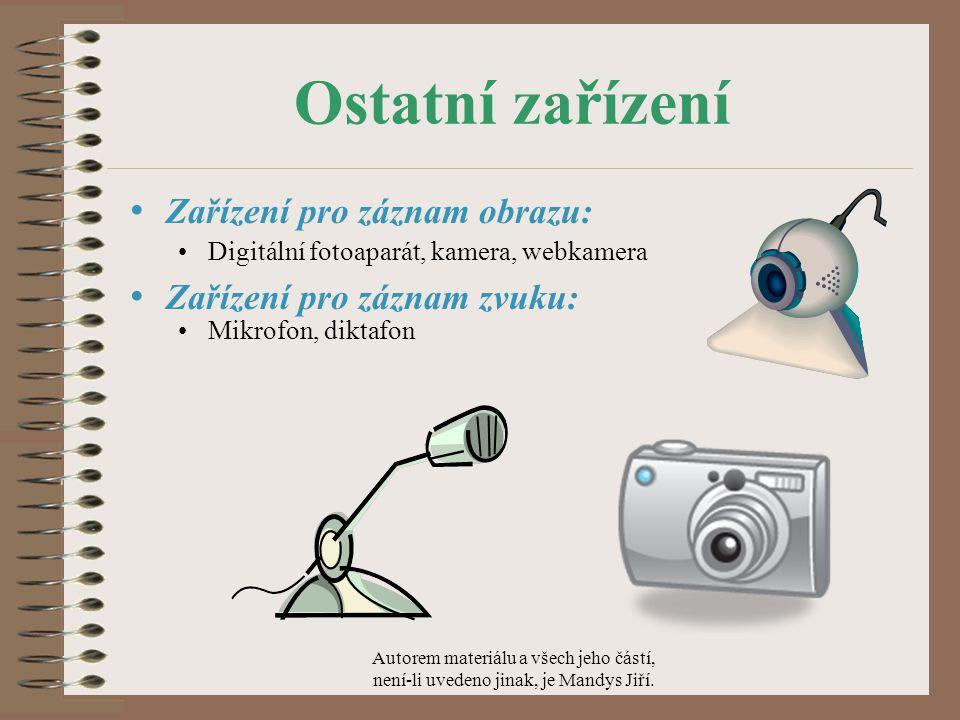 Ostatní zařízení Zařízení pro záznam obrazu: Digitální fotoaparát, kamera, webkamera Zařízení pro záznam zvuku: Mikrofon, diktafon Autorem materiálu a všech jeho částí, není-li uvedeno jinak, je Mandys Jiří.