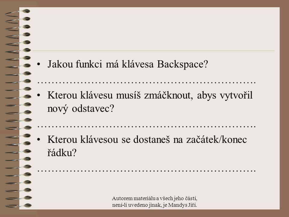 Jakou funkci má klávesa Backspace. …………………………………………………….