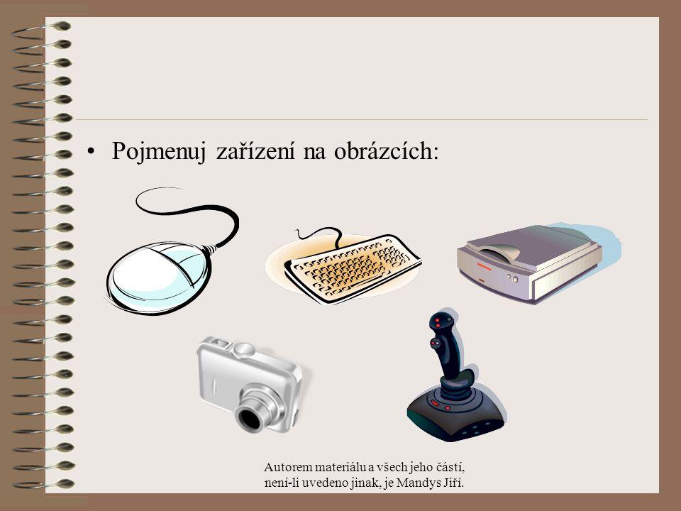 Pojmenuj zařízení na obrázcích: Autorem materiálu a všech jeho částí, není-li uvedeno jinak, je Mandys Jiří.