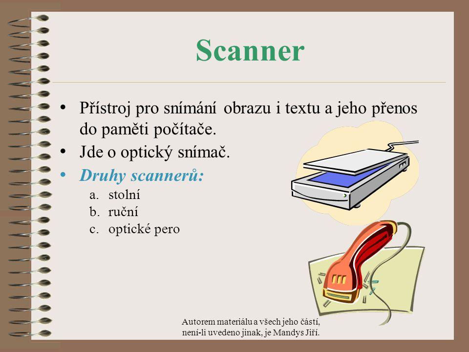 Scanner Přístroj pro snímání obrazu i textu a jeho přenos do paměti počítače.