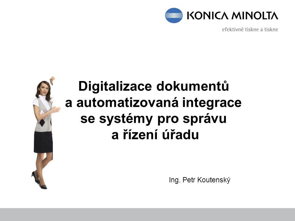 Digitalizace dokumentů a automatizovaná integrace se systémy pro správu a řízení úřadu Ing. Petr Koutenský