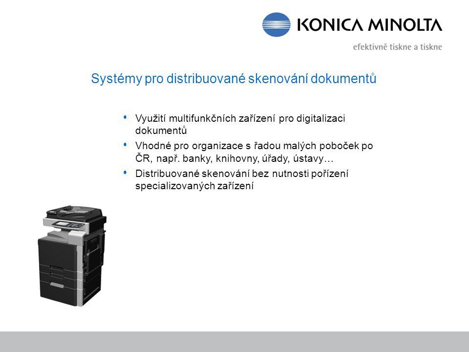Systémy pro distribuované skenování dokumentů Využití multifunkčních zařízení pro digitalizaci dokumentů Vhodné pro organizace s řadou malých poboček