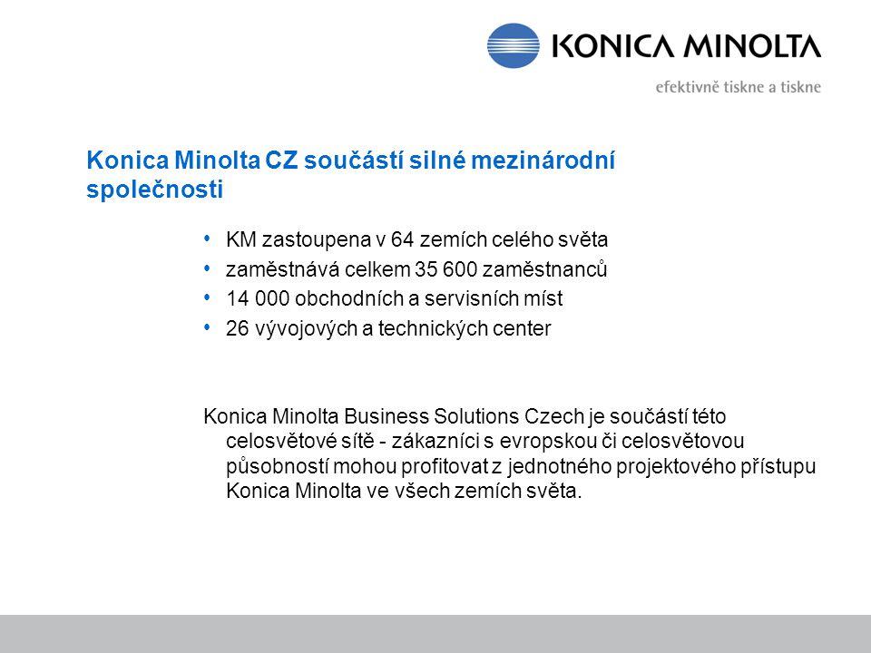 Konica Minolta CZ součástí silné mezinárodní společnosti KM zastoupena v 64 zemích celého světa zaměstnává celkem 35 600 zaměstnanců 14 000 obchodních