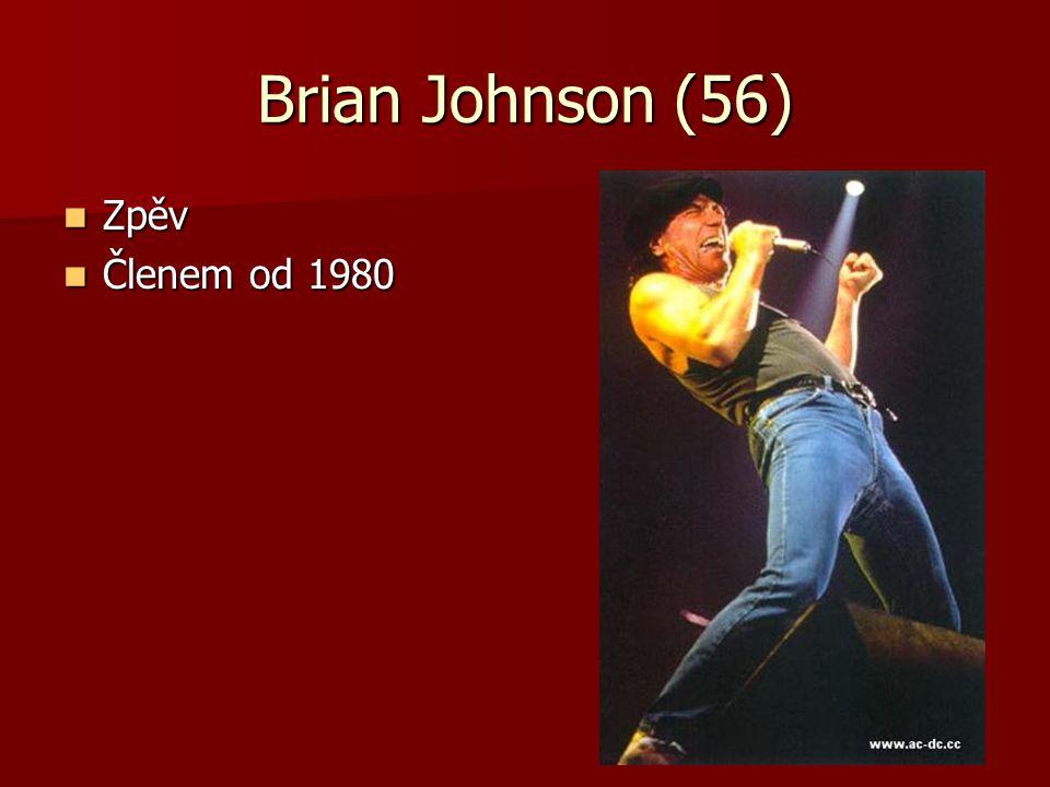 Brian Johnson (56) Zpěv Zpěv Členem od 1980 Členem od 1980