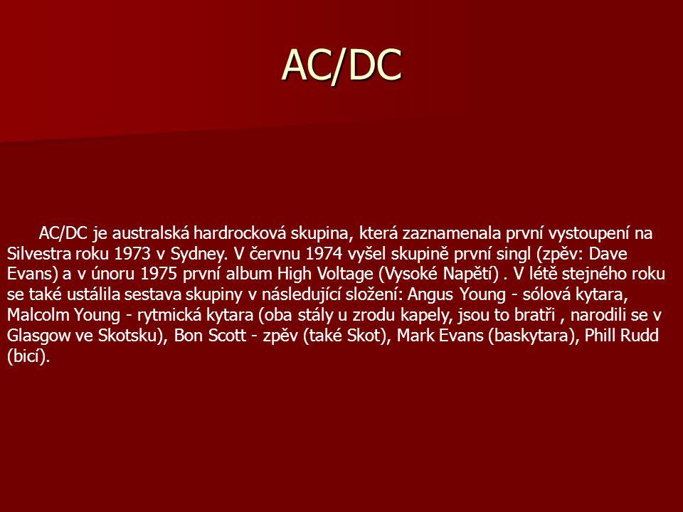 AC/DC AC/DC je australská hardrocková skupina, která zaznamenala první vystoupení na Silvestra roku 1973 v Sydney. V červnu 1974 vyšel skupině první s