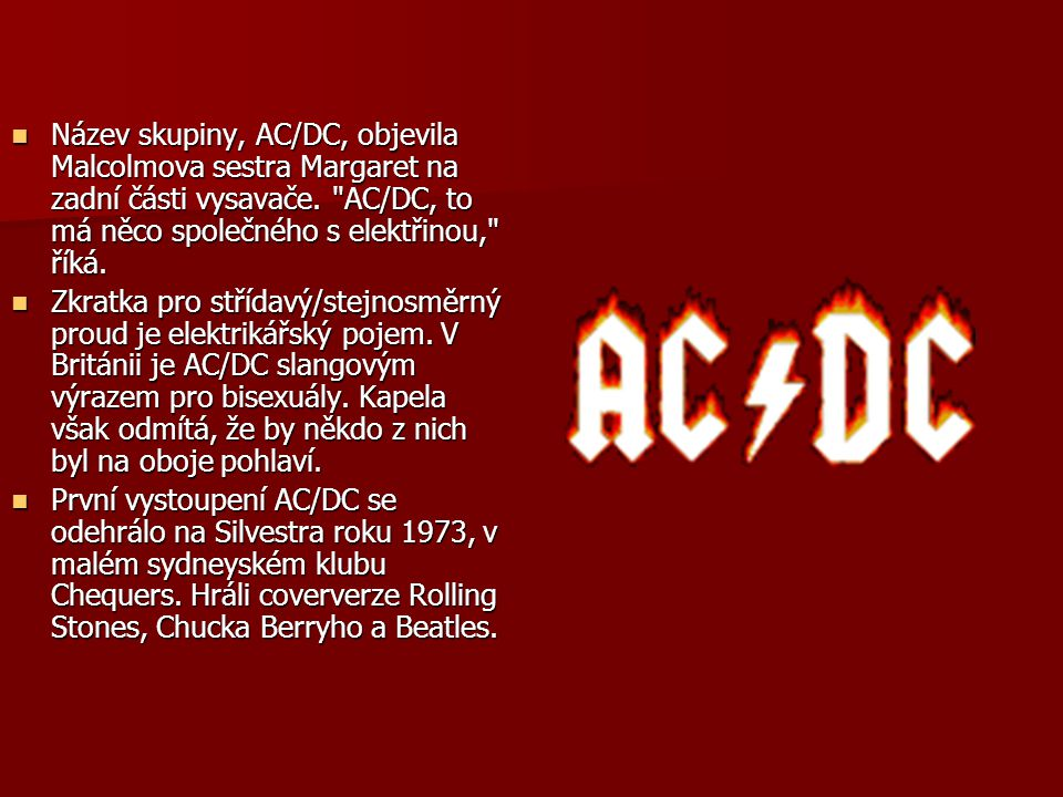 Název skupiny, AC/DC, objevila Malcolmova sestra Margaret na zadní části vysavače.