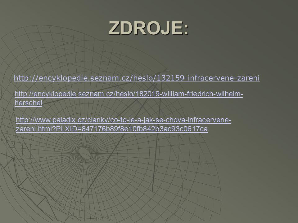 ZDROJE: http://encyklopedie.seznam.cz/heslo/132159-infracervene-zareni http://encyklopedie.seznam.cz/heslo/182019-william-friedrich-wilhelm- herschel