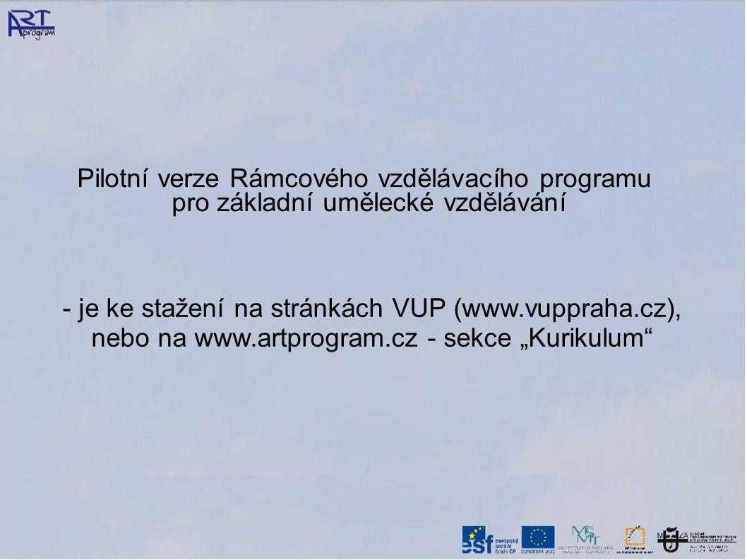 """- je ke stažení na stránkách VUP (www.vuppraha.cz), nebo na www.artprogram.cz - sekce """"Kurikulum"""" Pilotní verze Rámcového vzdělávacího programu pro zá"""