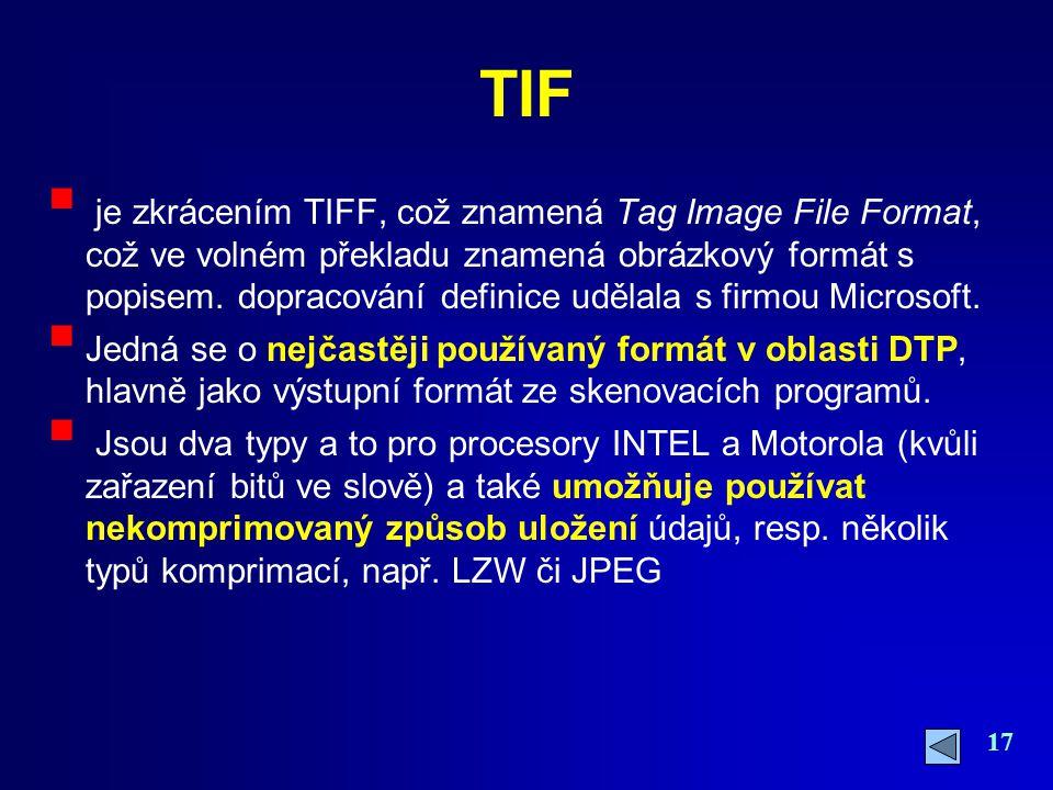 17 TIF  je zkrácením TIFF, což znamená Tag Image File Format, což ve volném překladu znamená obrázkový formát s popisem. dopracování definice udělala