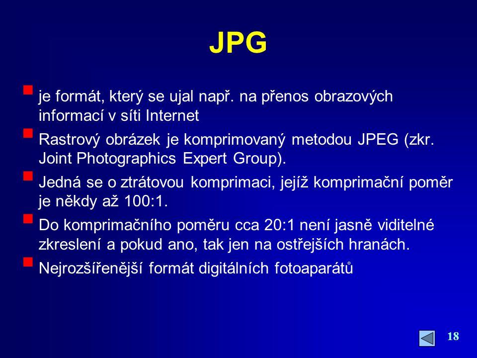 18 JPG  je formát, který se ujal např. na přenos obrazových informací v síti Internet  Rastrový obrázek je komprimovaný metodou JPEG (zkr. Joint Pho