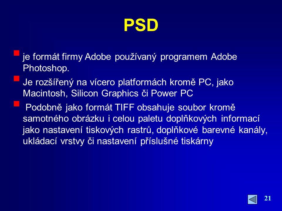 21 PSD  je formát firmy Adobe používaný programem Adobe Photoshop.  Je rozšířený na vícero platformách kromě PC, jako Macintosh, Silicon Graphics či