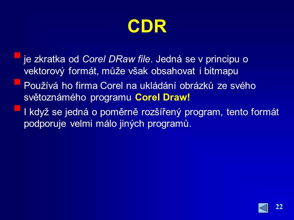 22 CDR  je zkratka od Corel DRaw file. Jedná se v principu o vektorový formát, může však obsahovat i bitmapu  Používá ho firma Corel na ukládání obr