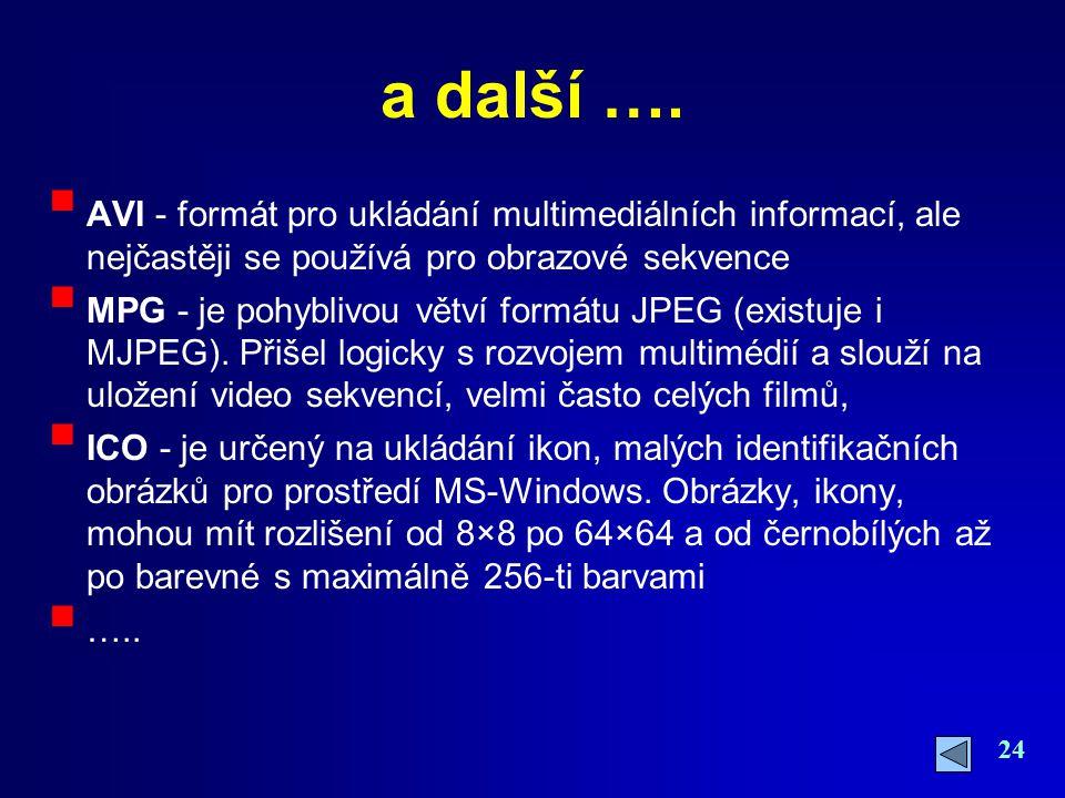 24 a další ….  AVI - formát pro ukládání multimediálních informací, ale nejčastěji se používá pro obrazové sekvence  MPG - je pohyblivou větví formá